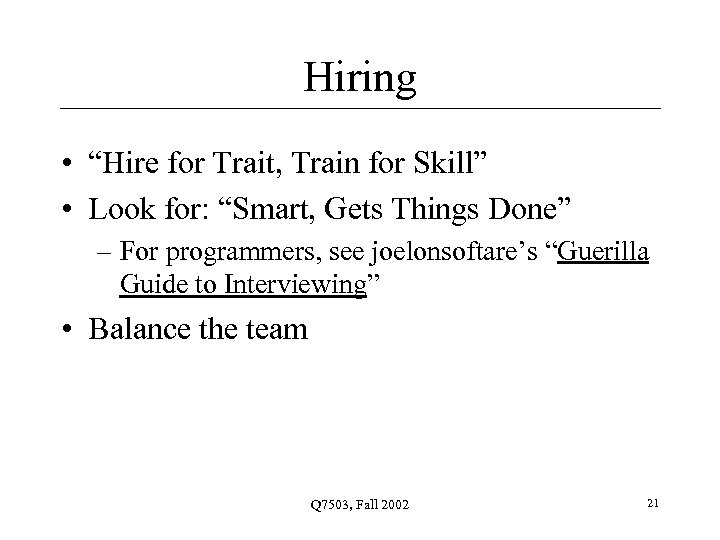 """Hiring • """"Hire for Trait, Train for Skill"""" • Look for: """"Smart, Gets Things"""