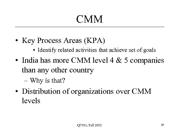 CMM • Key Process Areas (KPA) • Identify related activities that achieve set of