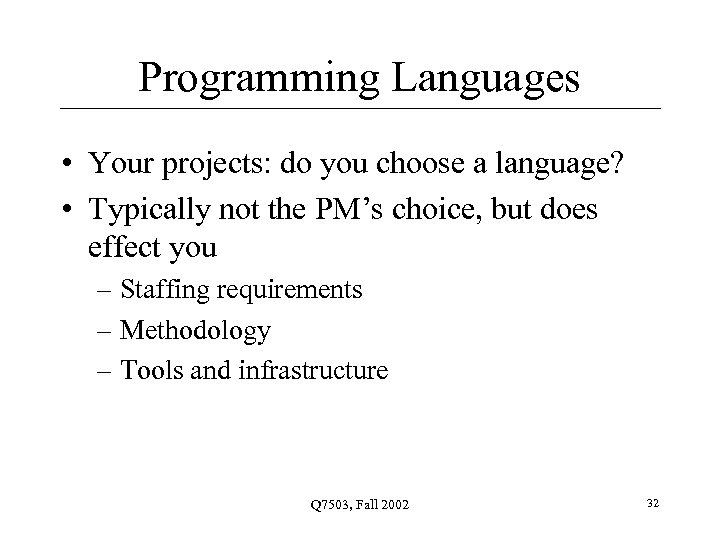 Programming Languages • Your projects: do you choose a language? • Typically not the