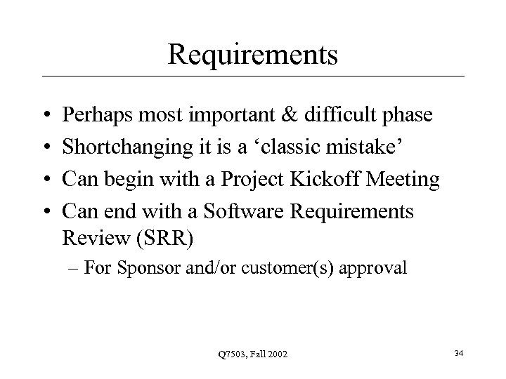 Requirements • • Perhaps most important & difficult phase Shortchanging it is a 'classic