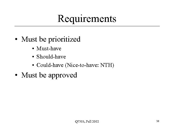Requirements • Must be prioritized • Must-have • Should-have • Could-have (Nice-to-have: NTH) •
