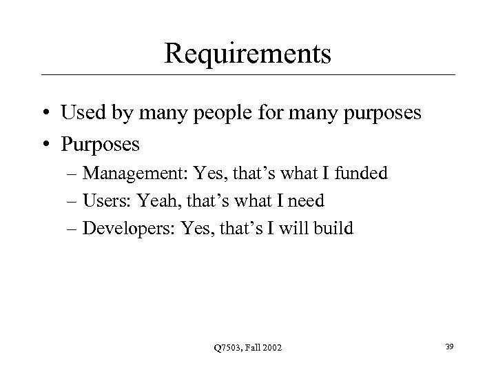 Requirements • Used by many people for many purposes • Purposes – Management: Yes,