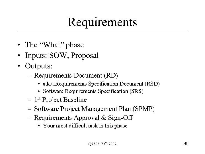 """Requirements • The """"What"""" phase • Inputs: SOW, Proposal • Outputs: – Requirements Document"""