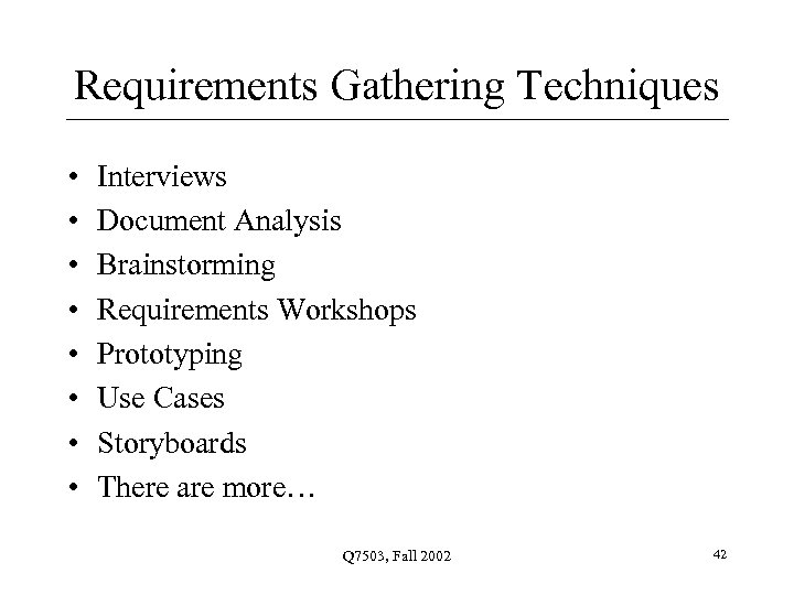Requirements Gathering Techniques • • Interviews Document Analysis Brainstorming Requirements Workshops Prototyping Use Cases