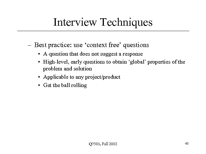 Interview Techniques – Best practice: use 'context free' questions • A question that does