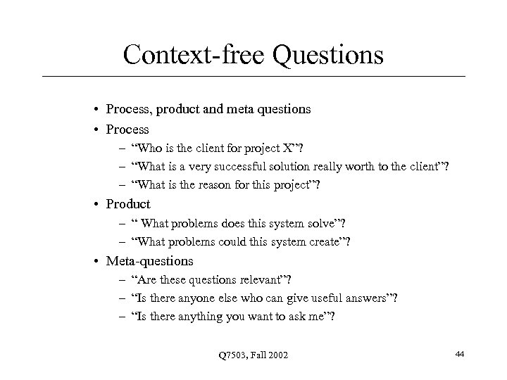 """Context-free Questions • Process, product and meta questions • Process – """"Who is the"""
