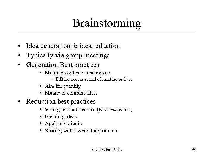 Brainstorming • Idea generation & idea reduction • Typically via group meetings • Generation