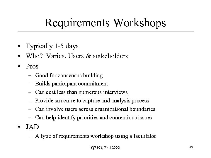 Requirements Workshops • Typically 1 -5 days • Who? Varies. Users & stakeholders •