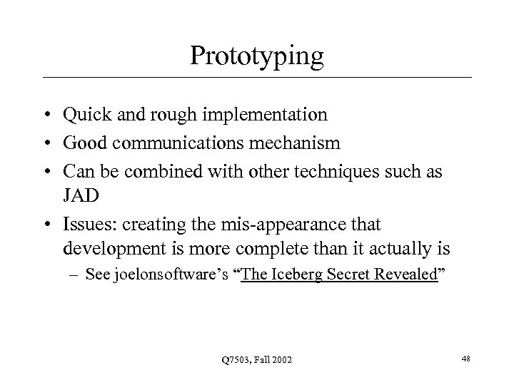 Prototyping • Quick and rough implementation • Good communications mechanism • Can be combined