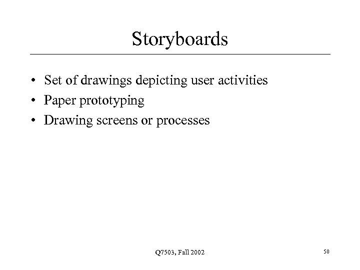 Storyboards • Set of drawings depicting user activities • Paper prototyping • Drawing screens