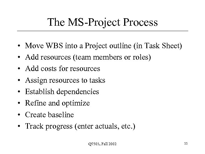 The MS-Project Process • • Move WBS into a Project outline (in Task Sheet)