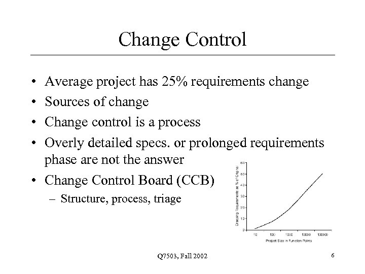 Change Control • • Average project has 25% requirements change Sources of change Change