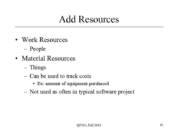 Add Resources • Work Resources – People • Material Resources – Things – Can