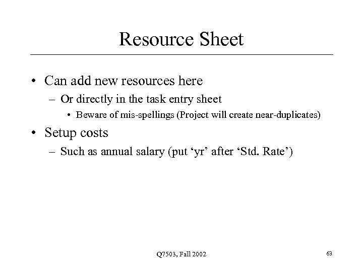 Resource Sheet • Can add new resources here – Or directly in the task
