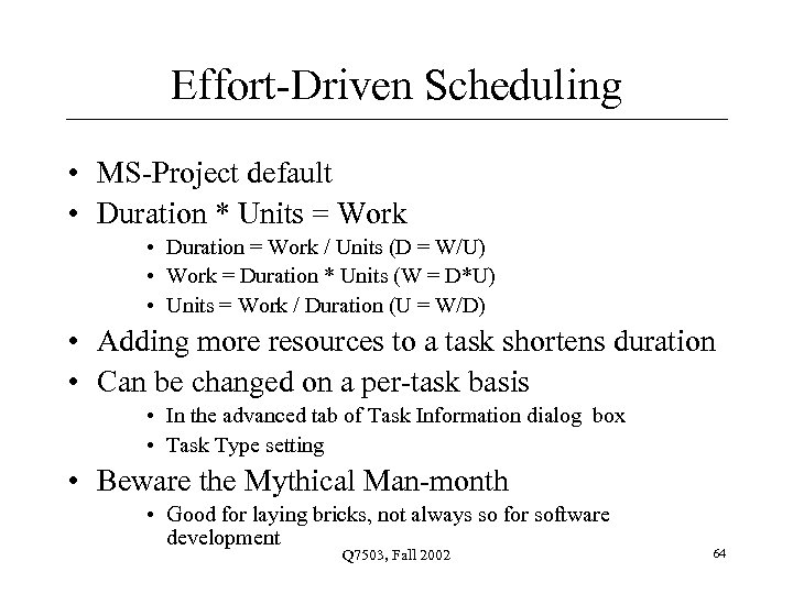 Effort-Driven Scheduling • MS-Project default • Duration * Units = Work • Duration =