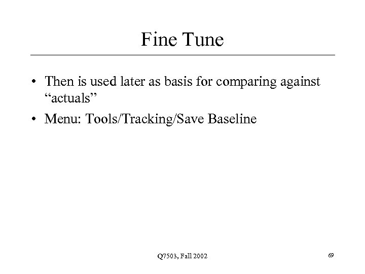 """Fine Tune • Then is used later as basis for comparing against """"actuals"""" •"""