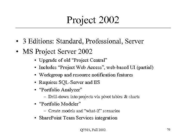 Project 2002 • 3 Editions: Standard, Professional, Server • MS Project Server 2002 •