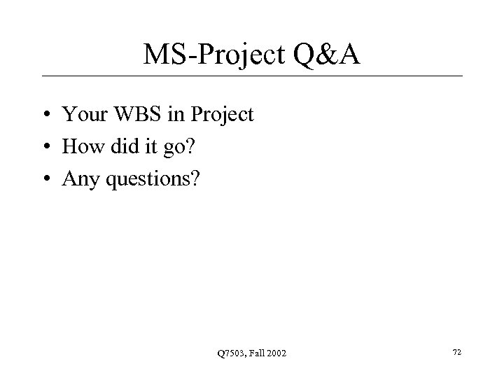MS-Project Q&A • Your WBS in Project • How did it go? • Any