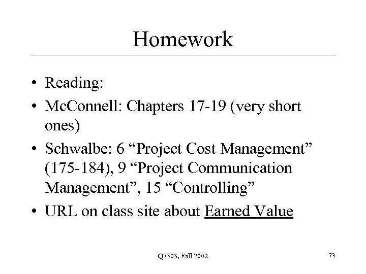 Homework • Reading: • Mc. Connell: Chapters 17 -19 (very short ones) • Schwalbe: