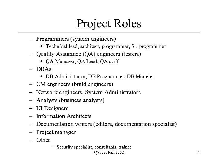 Project Roles – Programmers (system engineers) • Technical lead, architect, programmer, Sr. programmer –