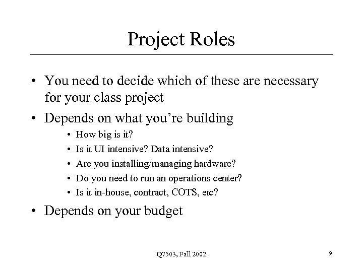 Project Roles • You need to decide which of these are necessary for your