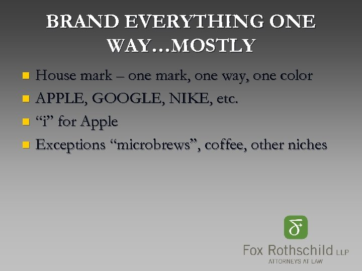 BRAND EVERYTHING ONE WAY…MOSTLY House mark – one mark, one way, one color n