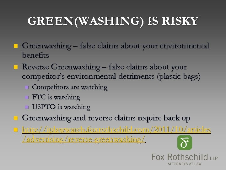 GREEN(WASHING) IS RISKY n n Greenwashing – false claims about your environmental benefits Reverse