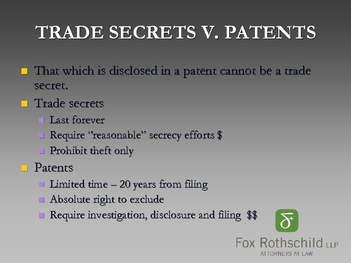 TRADE SECRETS V. PATENTS n n That which is disclosed in a patent cannot