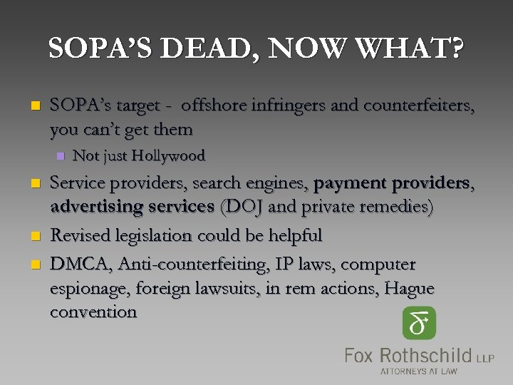 SOPA'S DEAD, NOW WHAT? n SOPA's target - offshore infringers and counterfeiters, you can't
