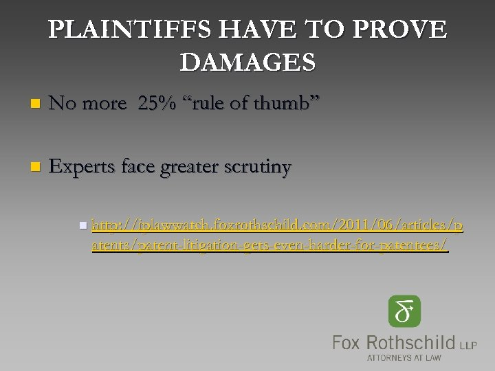 "PLAINTIFFS HAVE TO PROVE DAMAGES n No more 25% ""rule of thumb"" n Experts"