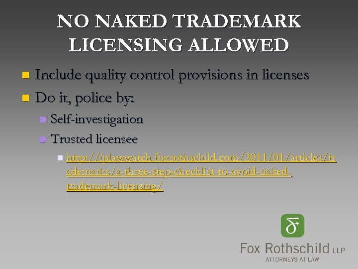 NO NAKED TRADEMARK LICENSING ALLOWED Include quality control provisions in licenses n Do it,