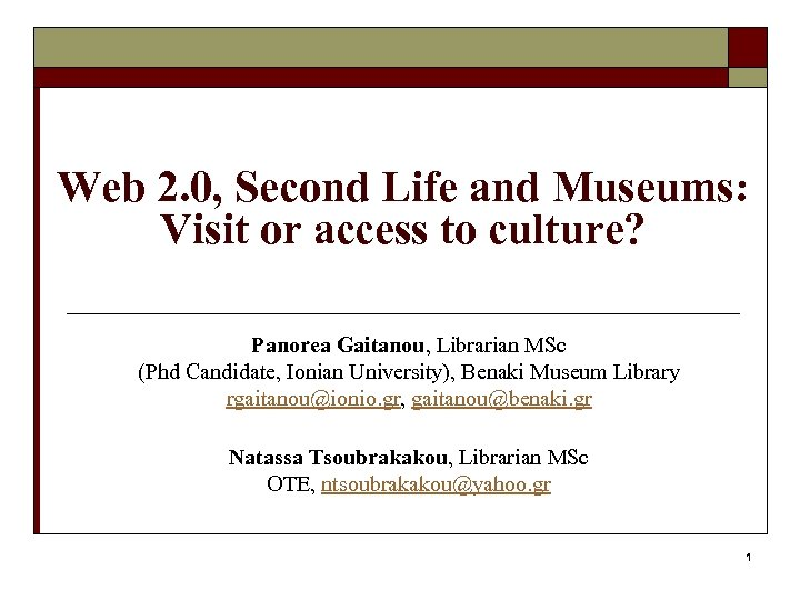 Web 2. 0, Second Life and Museums: Visit or access to culture? Panorea Gaitanou,