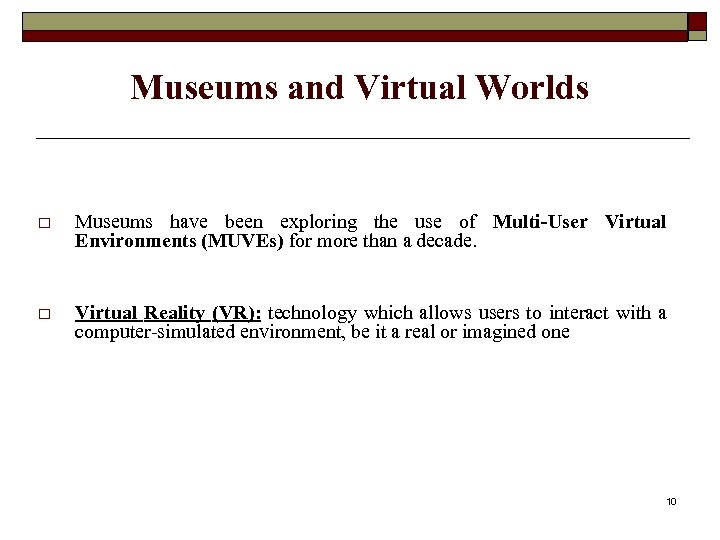 Museums and Virtual Worlds o Museums have been exploring the use of Multi-User Virtual
