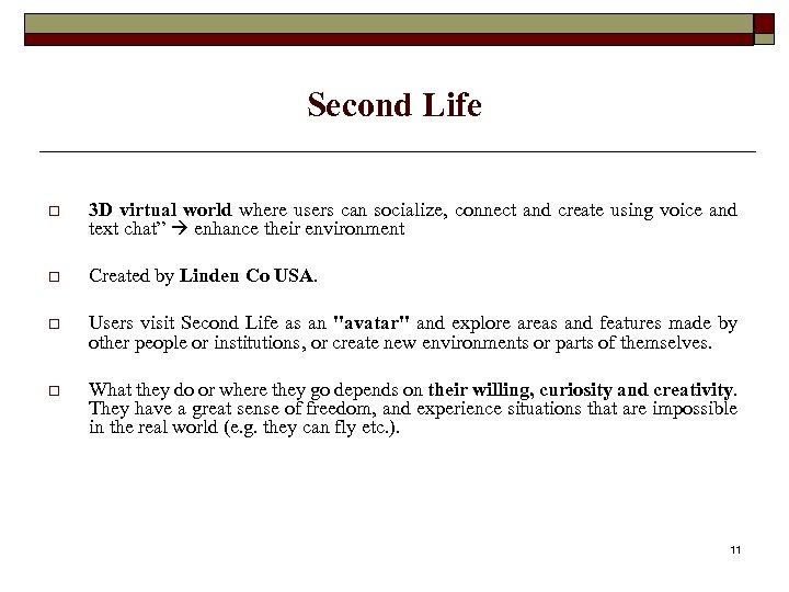 Second Life o 3 D virtual world where users can socialize, connect and create