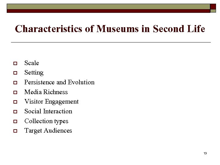 Characteristics of Museums in Second Life o o o o Scale Setting Persistence and