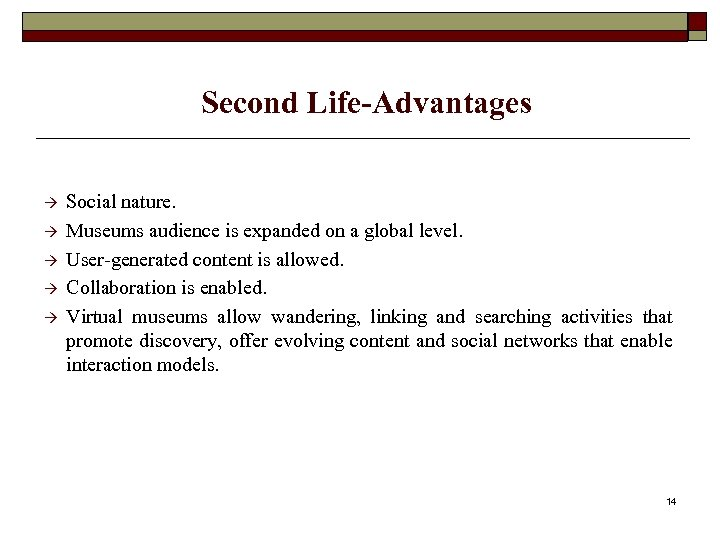 Second Life-Advantages Social nature. Museums audience is expanded on a global level. User-generated content