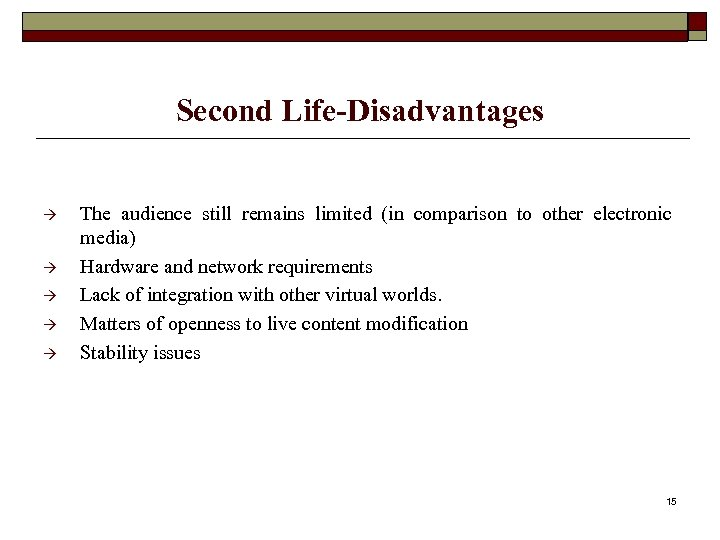 Second Life-Disadvantages The audience still remains limited (in comparison to other electronic media) Hardware