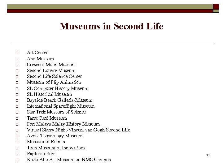 Museums in Second Life o o o o o Art Center Aho Museum Crescent