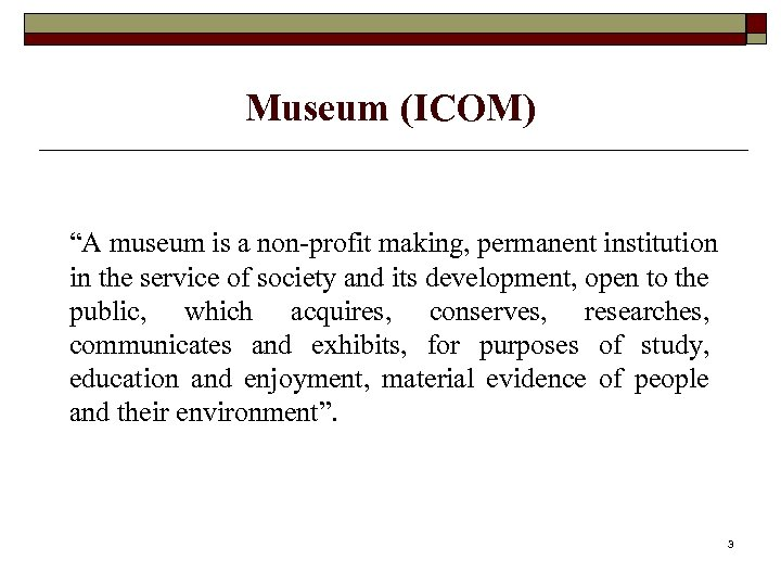 """Museum (ICOM) """"A museum is a non-profit making, permanent institution in the service of"""
