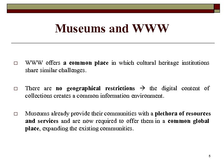 Museums and WWW offers a common place in which cultural heritage institutions share similar