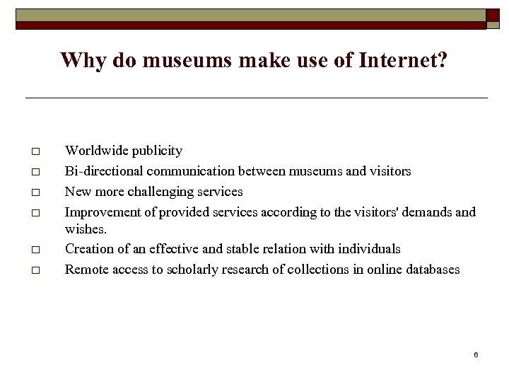 Why do museums make use of Internet? o o o Worldwide publicity Bi-directional communication