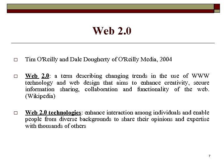 Web 2. 0 o Tim O'Reilly and Dale Dougherty of O'Reilly Media, 2004 o