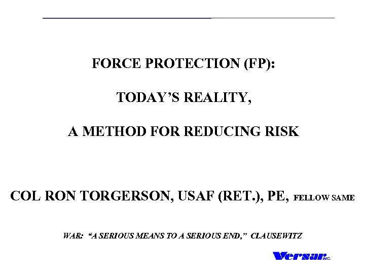 FORCE PROTECTION (FP): TODAY'S REALITY, A METHOD FOR REDUCING RISK COL RON TORGERSON, USAF