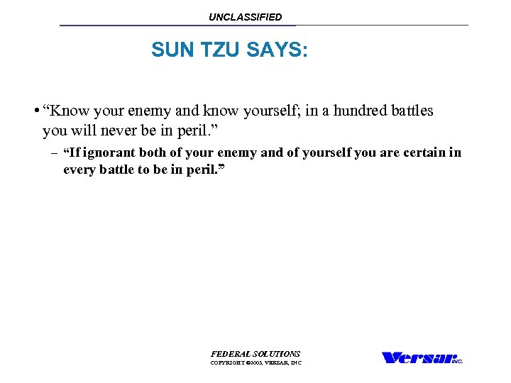 "UNCLASSIFIED SUN TZU SAYS: • ""Know your enemy and know yourself; in a hundred"