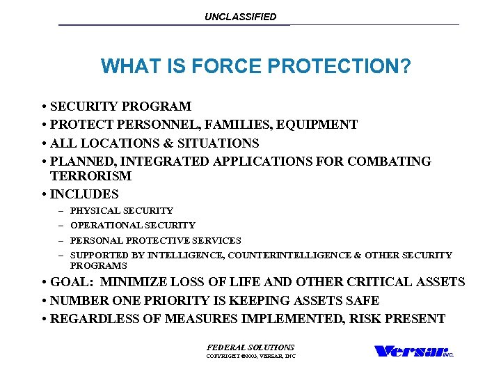 UNCLASSIFIED WHAT IS FORCE PROTECTION? • SECURITY PROGRAM • PROTECT PERSONNEL, FAMILIES, EQUIPMENT •