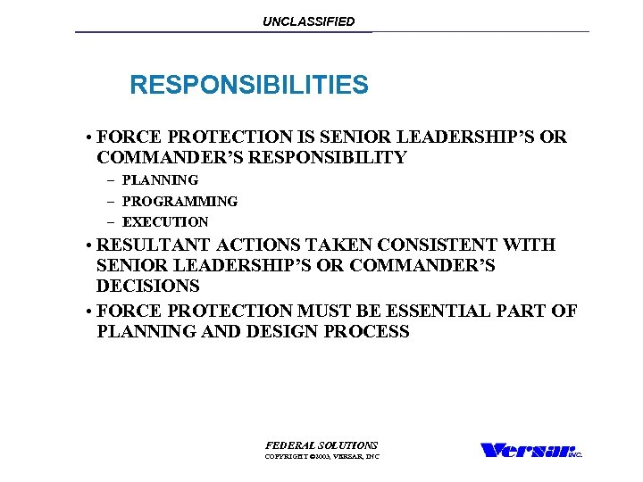 UNCLASSIFIED RESPONSIBILITIES • FORCE PROTECTION IS SENIOR LEADERSHIP'S OR COMMANDER'S RESPONSIBILITY – PLANNING –