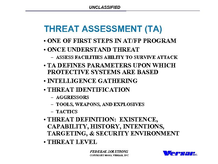 UNCLASSIFIED THREAT ASSESSMENT (TA) • ONE OF FIRST STEPS IN AT/FP PROGRAM • ONCE