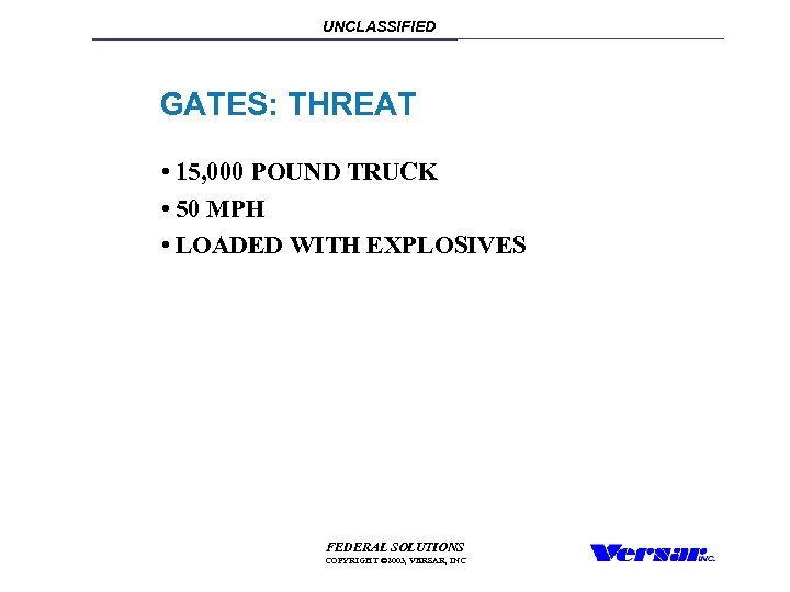 UNCLASSIFIED GATES: THREAT • 15, 000 POUND TRUCK • 50 MPH • LOADED WITH