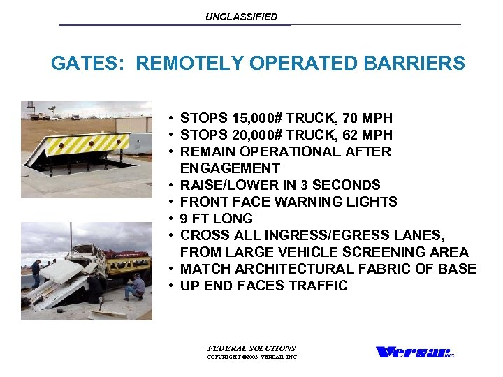 UNCLASSIFIED GATES: REMOTELY OPERATED BARRIERS • STOPS 15, 000# TRUCK, 70 MPH • STOPS