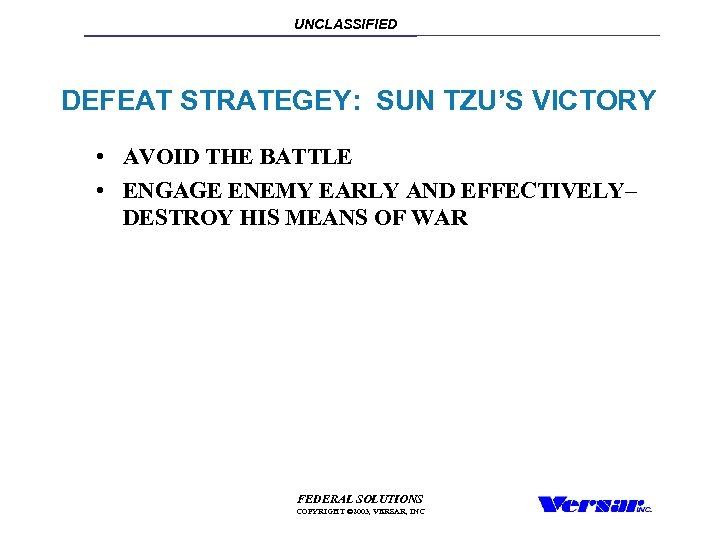 UNCLASSIFIED DEFEAT STRATEGEY: SUN TZU'S VICTORY • AVOID THE BATTLE • ENGAGE ENEMY EARLY